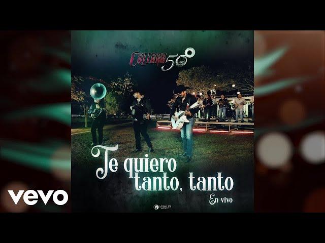 Calibre 50 - Te Quiero Tanto, Tanto (En Vivo / Audio)