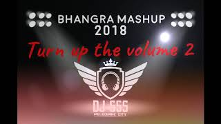 Bhangra Mashup 2018  - Turn Up The Volume 2 - DJ SSS