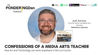Confessions of a Media Arts Teacher with Joel Aarons