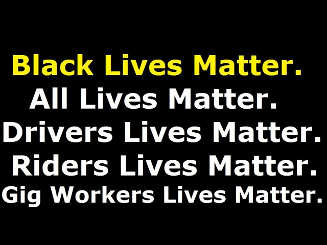 Black Lives Matter ! All Lives Matter ! Gig Workers Lives Matter !