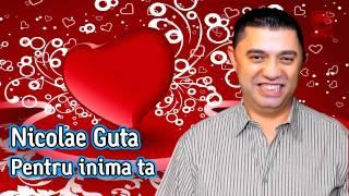 Nicolae Guta - Pentru inima ta