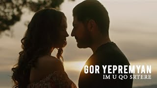 Gor Yepremyan - Im U Qo Srtere (Official video)