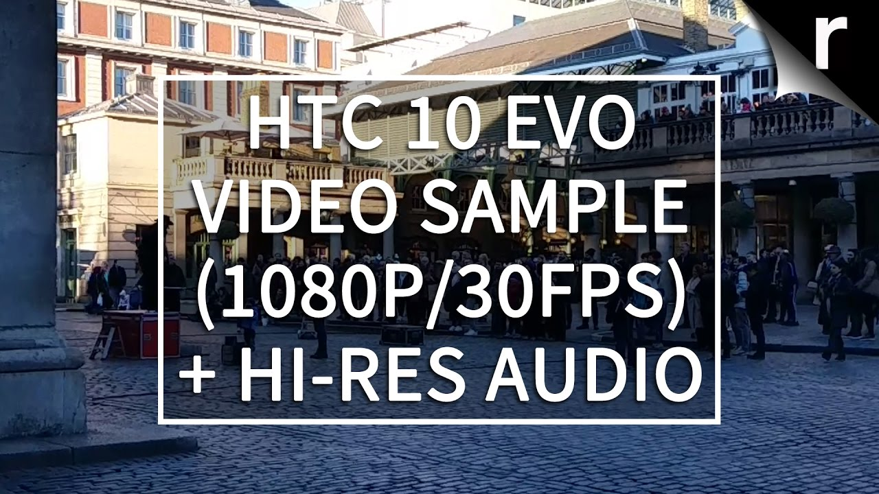 HTC 10 Evo video sample (1080p/30fps) w/ Hi-Res audio - YouTube