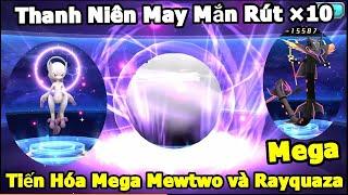 Tiến Hóa Mega Mewtwo và Mega Rayquaza Thành Công - Sau Khi Rút X10 Quá May Mắn Rút 1 Được 2