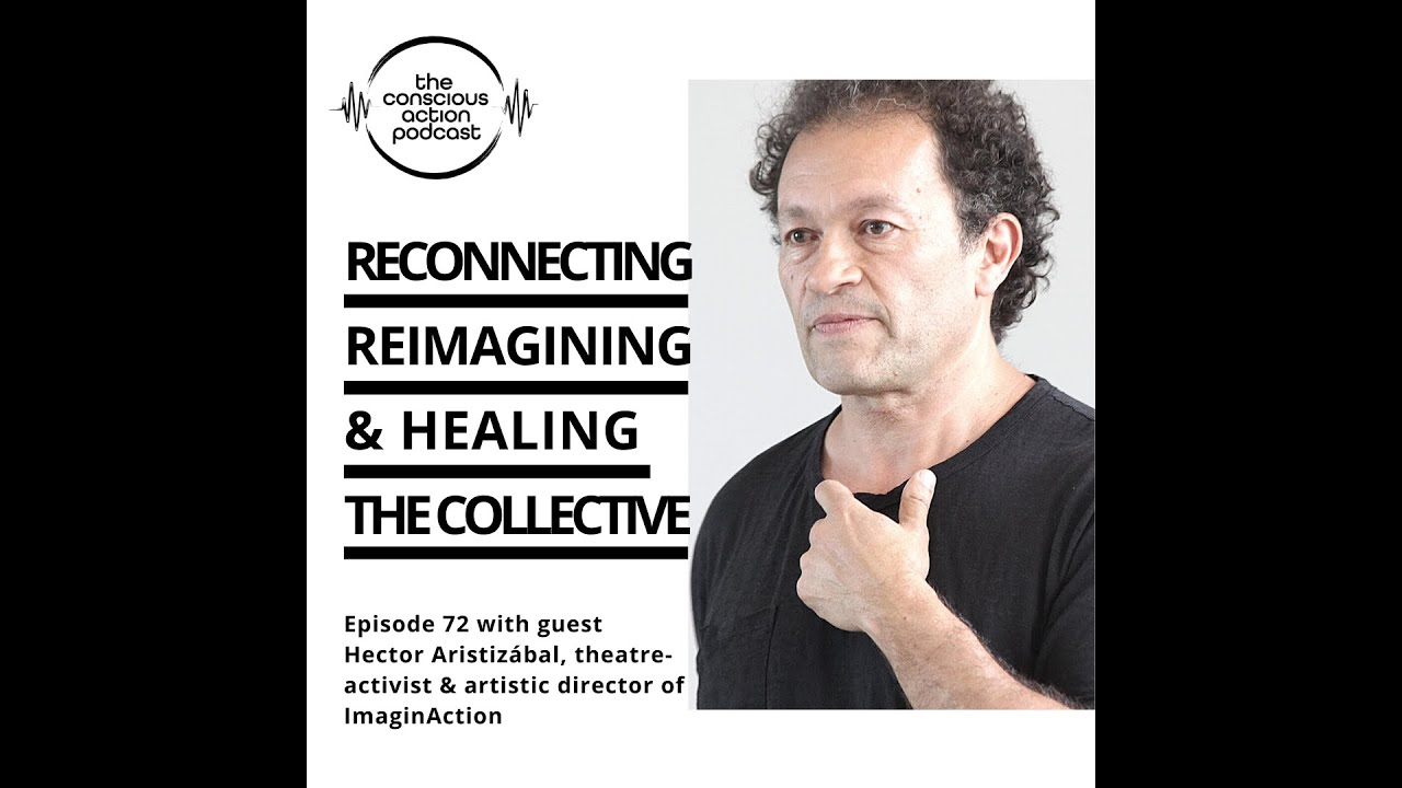 Reconnecting, reimagining & healing the collective with Hector Aristizábal