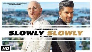 Gambar cover Slowly slowly guru Randhawa ft  Pitbull | Bhushan Kumar | Dj Shadow