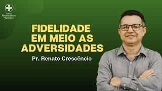 Culto de Adoração | Fidelidade em meio as adversidades | Pr. Renato Crescêncio
