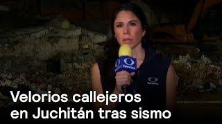 Velorios callejeros en Juchitán tras sismo - Temblor - En Punto con Denise Maerker