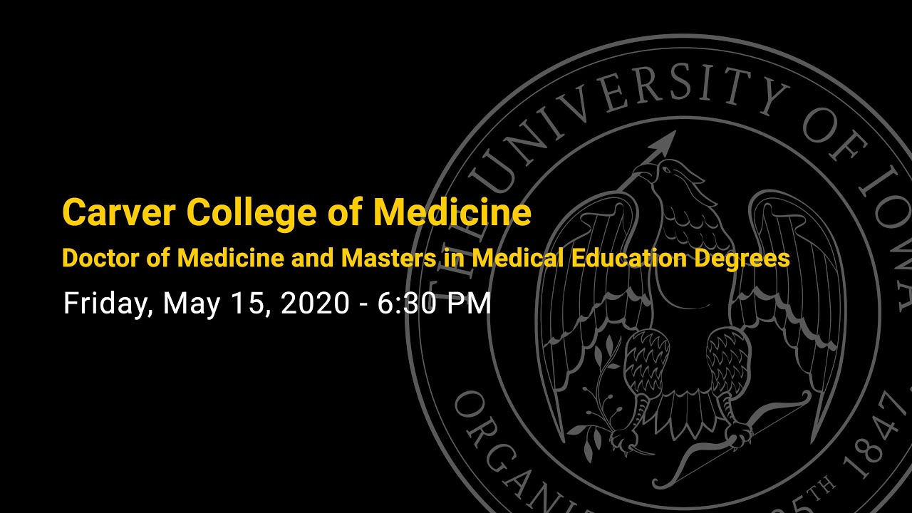 Carver College of Medicine - Doctor in Medicine and Masters in Medical Education Degrees Spring 2020