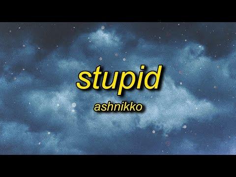 Ashnikko - STUPID (Lyrics) feat. Yung Baby Tate
