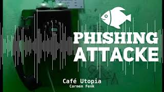 Café Utopia #33 Phishing Attacke | Grüezi, Sie haben ein Problem | Podcast | Carmen Fenk