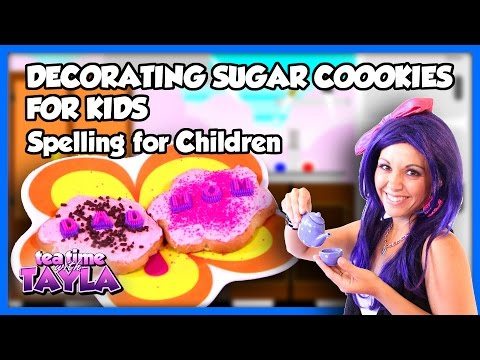 Decorating Sugar Cookies for Kids | Spelling for Children on Tea Time with Tayla!