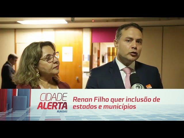 Renan Filho quer inclusão de estado e municípios na Reforma da Previdência - 13/08/2019