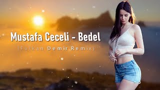 Mustafa Ceceli - Bedel (Furkan Demir Remix)