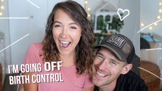 I'm going off birth control. (PART 1)