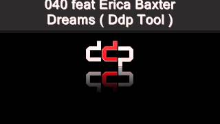 040 feat. Erica Baxter - Dreams ( Ddp Tool )