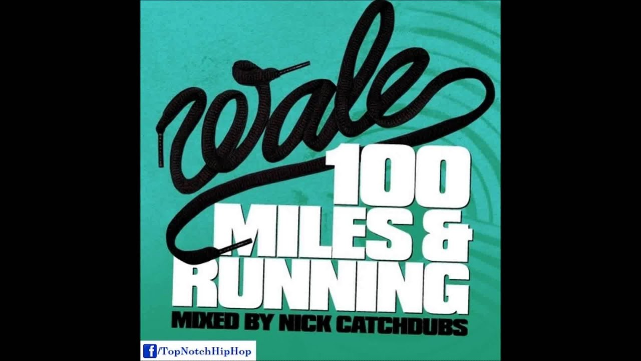 Wale - 100 Miles & Running: Mixed By Nick Catchdubs