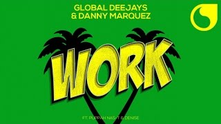 Global Deejays & Danny Marquez Ft. Puppah Nas-T & Denise - Work (Official Audio)