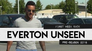 EVERTON UNSEEN #10: FIRST WEEK BACK! PRE-SEASON 2018