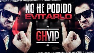 No he podido evitarlo.. | GHVIP