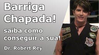 Dr. Rey - barriga chapada - conheça o jeito mais rápido e fácil de conseguir!! Não perca este vídeo.