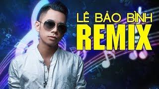Lê Bảo Bình Remix Cực Mạnh Không Dành Cho Người Yếu Tim – Liên Khúc Remix Hay Nhất 2017 Lê Bảo Bình