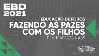 EBD 2021 - Educação de Filhos - Fazendo as pazes com os filhos | Rev. Marcos Nass
