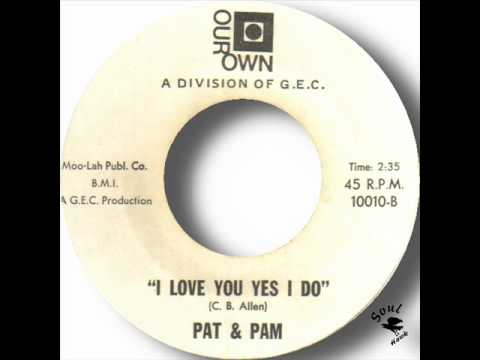 Pat & Pam   I Love You Yes I Do