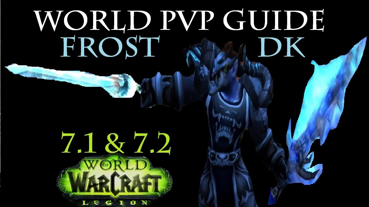 7 1 5 Frost Dk World Pvp Guide Talents Gear Rotation Legendaries Macros Youtube