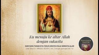 Hari Raya Tuhan Kita Yesus Kristus Raja Semesta Alam - Ku menuju ke altar Allah dengan sukacita