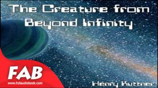 The Creature from Beyond Infinity Full Audiobook by Henry KUTTNER by Science Fiction
