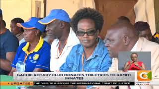 Gachie rotary club donates toiletries to Kamiti inmates