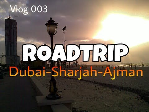 Roadtrip to Dubai Sharjah Ajman