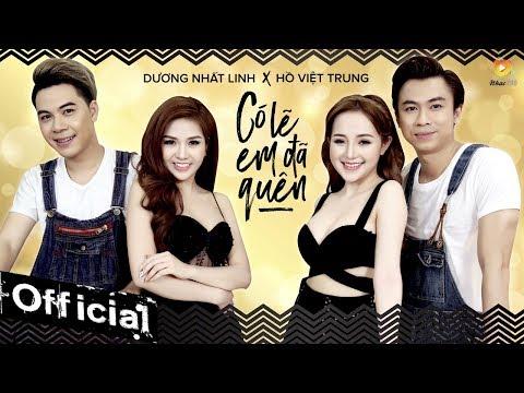 Có Lẽ Em Đã Quên - Dương Nhất Linh ft Hồ Việt Trung (MV OFFICIAL)