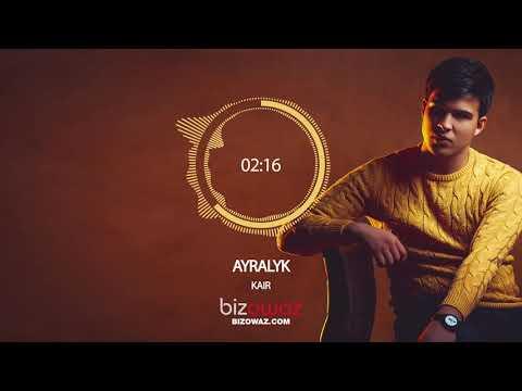 Kair - Ayralyk (Official bizowaz.com yashlar)