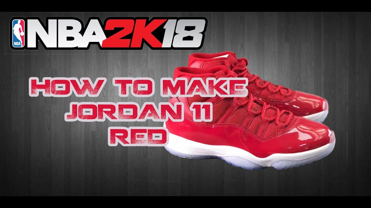 brand new b8d7e 4eb4a NBA 2K18 CUSTOM SHOES   HOW TO MAKE CUSTOM SHOES  AIR JORDAN 11