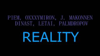 "Lyrics - ""REALITY - PIEM, OXXXYMIRON, J. MAKONNEN, DINAST, LETAI, PALMDROPOV"""