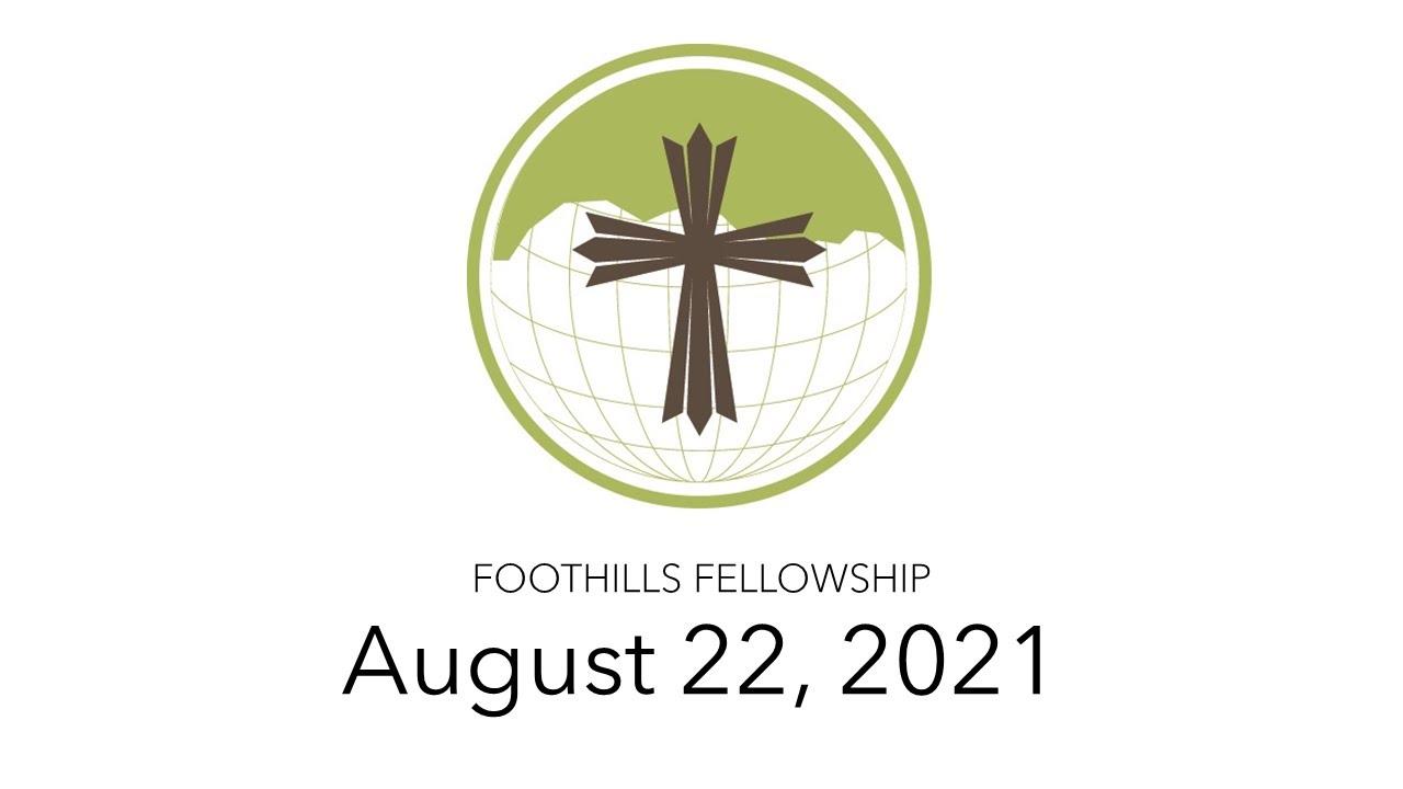 Foothills Fellowship Worship Service 8/22/21