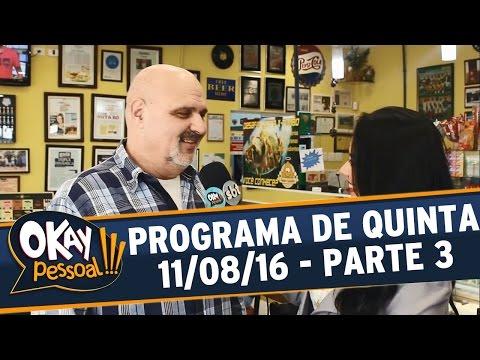 Okay Pessoal!!! (11/08/16) - Quinta - Parte 3