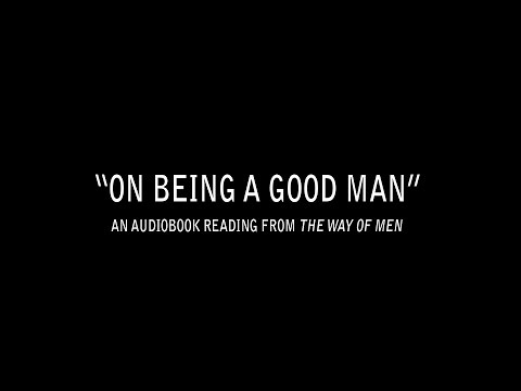 """On Being A Good Man"" - Full Audiobook Chapter from The Way of Men"