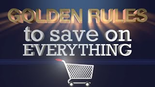 The 5 Golden Rules for Saving on Everything