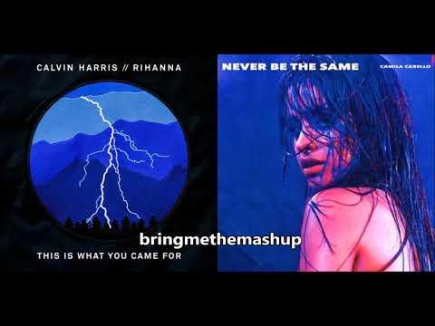 NEVER BE WHAT YOU CAME FOR - Calvin Harris Ft. Rihanna & Camila Cabello (Mashup)