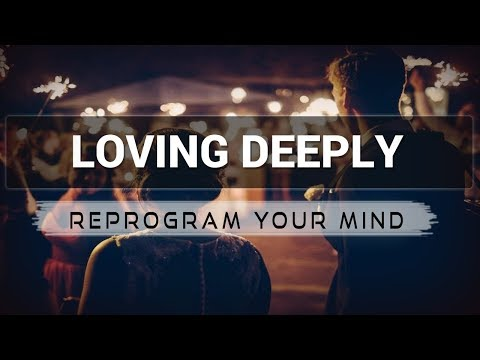 Loving Deeply affirmations  music audio  Law of attraction  Hypnosis  Subliminal