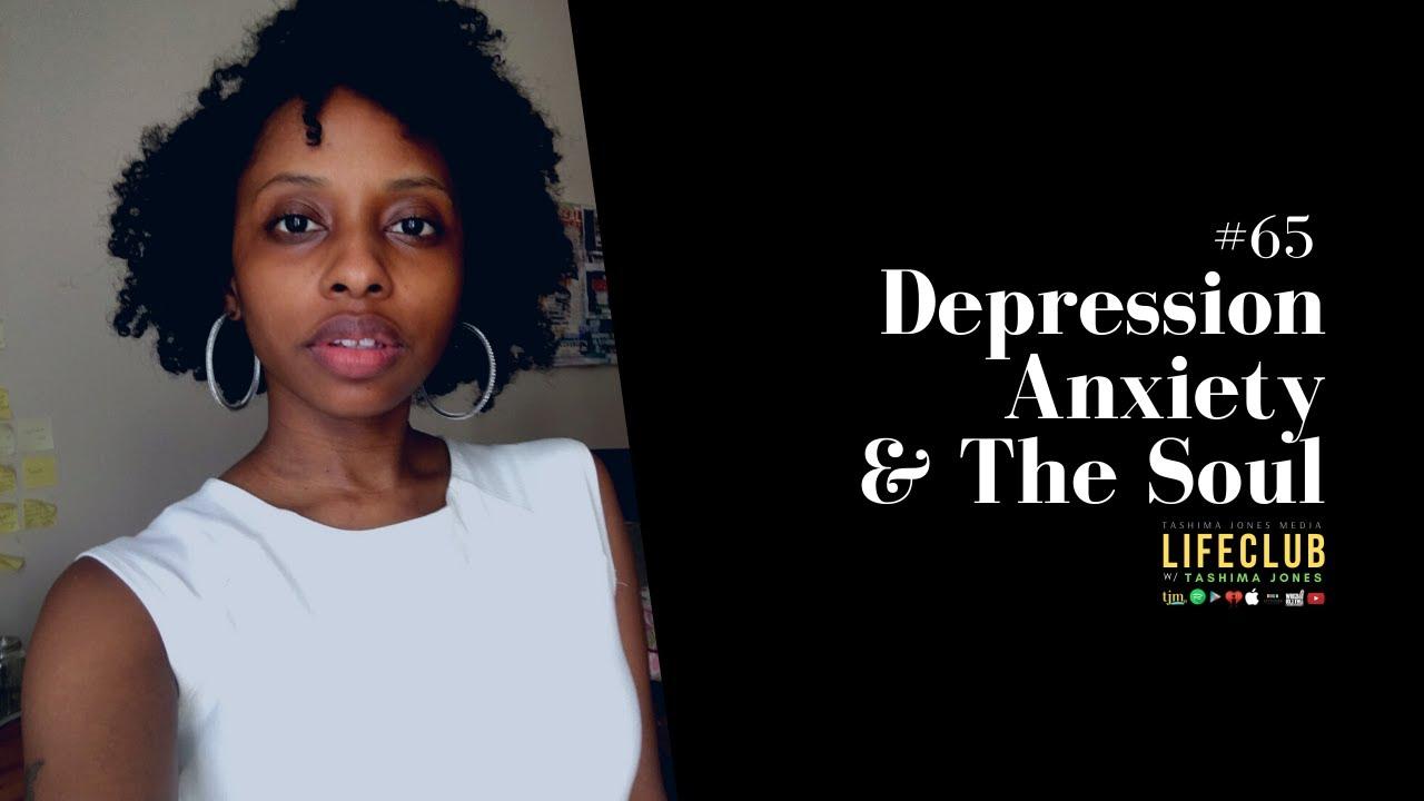 E65: Depression, Anxiety, & The Soul | LifeClub w/ Tashima Jones