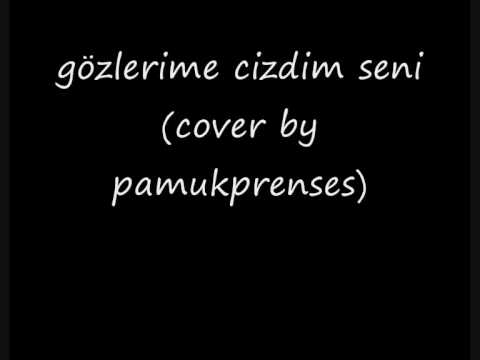 gözlerime cizdim seni ( cover by pamukprenses ).wmv