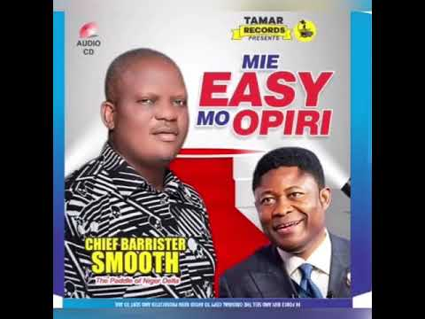 """Download """"Mie Easy Mo Opiri"""" - By Chief Barrister S. Smooth [Latest Ijaw Songs]"""