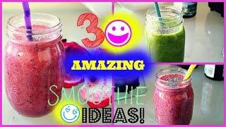 3 Amazing Smoothie Ideas