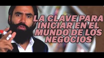 LA CLAVE PARA INICIAR EN EL MUNDO DE LOS NEGOCIOS   CARLOS MUÑOZ