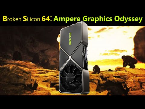 Nvidia RTX 3080 Core Count, AMD RDNA 2, Intel Tiger Lake| Ampere Graphics Odyssey |Broken Silicon 64