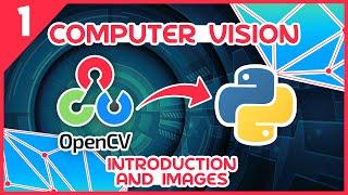OpenCV Python Tutorial #1 - Introduction \u0026 Images